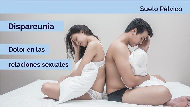 Dispareunia es el dolor al mantener relaciones sexuales